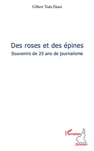 Roses et des Epines Souvenirs de 25 Ans de Journalisme (French Edition)