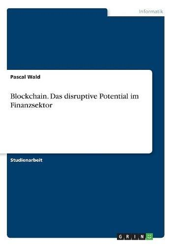 Blockchain. Das Disruptive Potential Im Finanzsektor  [Wald, Pascal] (Tapa Blanda)