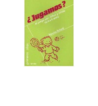 ?Jugamos? : el juego con ni?as y ni?os de 0-6 a?os (Paperback)(Spanish) - Common - Juegos De Ni??as De 2 A 4 A??os