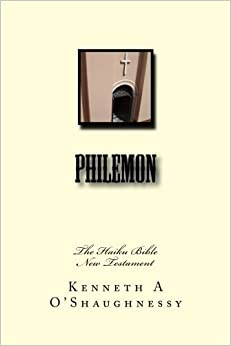 Philemon: The Haiku Bible, New Testament (Volume 18) by Mr Kenneth A O'Shaughnessy (2013-01-31)