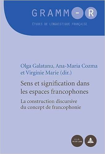 Olga-Stefana Galatanu - Sens Et Signification Dans Les Espaces Francophones: La Construction Discursive Du Concept De Francophonie