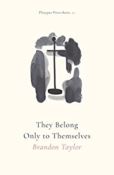 They Belong Only to Themselves (Platypus Press Shorts Book 3) by [Taylor, Brandon]