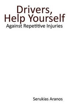 [(Drivers Help Yourself : Against Repetitive Injuries)] [By (author) Aranos Serukias Aranos ] published on (February, 2010)