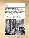 Passages Selected by Distinguished Personages, on the Great Literary Trial of Vortigern and Rowena; a Comi-Tragedy Volume I Eighth Edition, H. (Henry) B. (Bate) Dudley, 1171376774