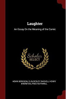 laughter an essay on the meaning of the comic henri louis  laughter an essay on the meaning of the comic