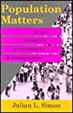 Population Matters : People, Resources, Environment, and Immigration, Simon, Julian L., 0887383009