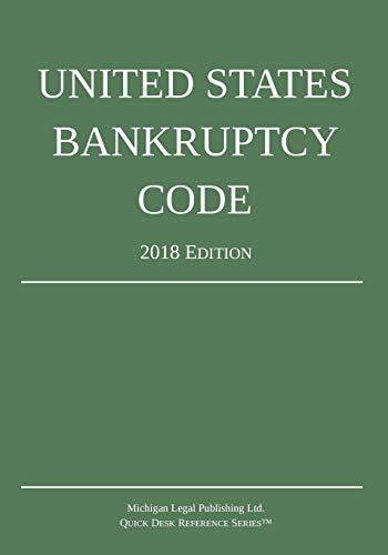 United States Bankruptcy Code; 2018 Edition (Chapter 11 Of The United States Bankruptcy Code)