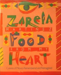 Food from My Heart: Cuisines of Mexico Remembered and - La De Marche Cuisine