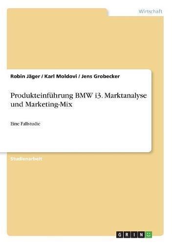 Produkteinführung BMW I3. Marktanalyse Und Marketing-Mix (German Edition)