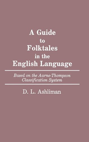 A Guide to Folktales in the English Language: Based on the Aarne-Thompson Classification System (Bibliographies and Indexes in World Literature) by D L Ashliman