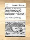 Memoires de Miss Fanny Palmer Histoire Galante, Politique and Morale Par le Colonel Chevalier de Champigny en Trois Parties, Jean Bochart Champigny, 1171384491