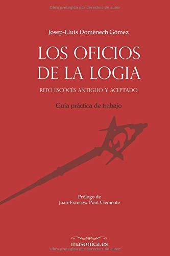 Los Oficios de la logia. Rito Escocés Antiguo y Aceptado Guía práctica de trabajo  [Domènech Gómez, Josep-Lluís] (Tapa Blanda)