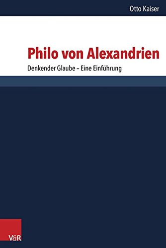 Philo von Alexandrien: Denkender Glaube - Eine Einführung (Forschungen zur Religion und Literatur des Alten und Neuen Testaments, Band 259)
