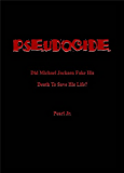 PSEUDOCIDE Did Michael Jackson Fake His Death To Save His Life? (English Edition)