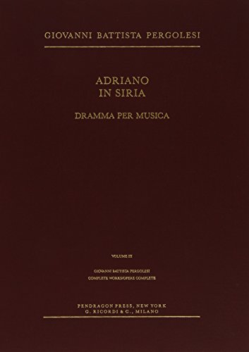 Adriano in Siria: Dramma Per Musica (Complete Works / Opere Complete) by Pendragon Press