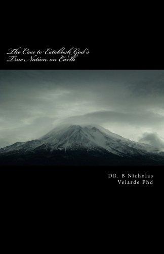 Download The Case to Establish God's True Nation on Earth: Unto the final developmental period of modern politics ebook