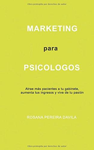 MARKETING PARA PSICOLOGOS: Atrae mas pacientes a tu gabinete, aumenta tus ingresos y vive de tu pasion (Spanish Edition) [Rosana Pereira Davila] (Tapa Blanda)