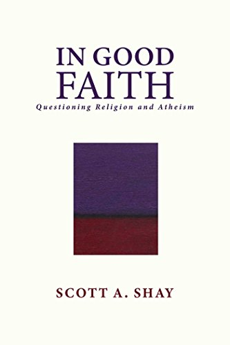 In Good Faith: Questioning Religion and Atheism