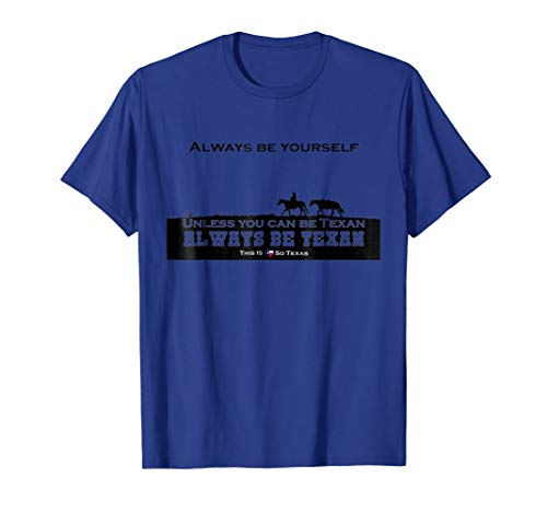Always Be Texan T-shirt