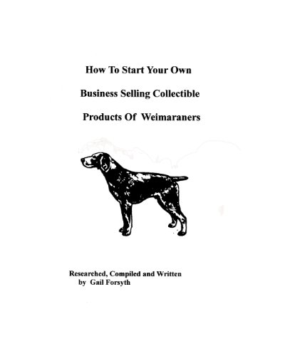 How To Start Your Own Business Selling Collectible Products Of Weimaraners