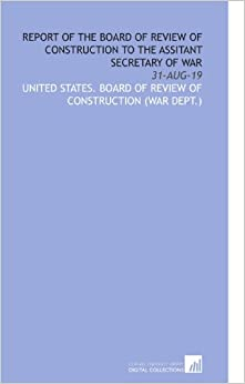 Book Report of the Board of Review of Construction to the Assitant Secretary of War: 31-Aug-19