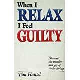 img - for When I Relax I Feel Guilty book / textbook / text book