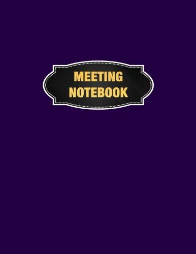 "Download Meeting Notebook: Meeting Minutes Record Log Book Notes, Attendees, and Action items, 8.5"" x 11"" (21.59 x 27.94 cm), 132 Sheets, Durable Soft Cover. Notepad Paper Business Series (Volume 7) ebook"