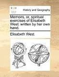 Memoirs, or, Spiritual Exercises of Elisabeth West, Elisabeth West, 1171382375