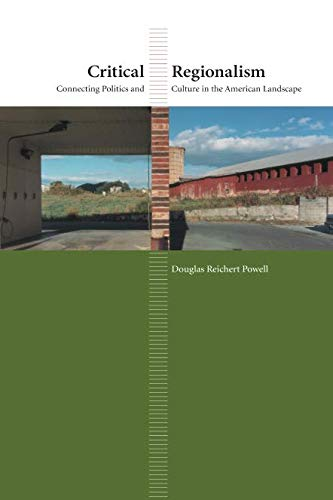 Critical Regionalism: Connecting Politics and Culture in the American Landscape