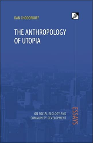the anthropology of utopia essays on social ecology and community  the anthropology of utopia essays on social ecology and community development dan chodorkoff 9788293064305 com books