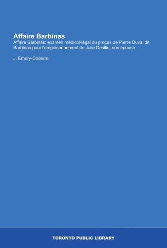 Affaire Barbinas: Affaire Barbinas; examen médicol-légal du procès de Pierre Duval dit Barbinas pour l'empoisonnement de Julie Desilie, son épouse (French Edition)