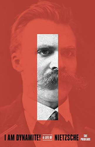 I Am Dynamite!: A Life of Nietzsche
