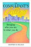 img - for The Consultant`s Calling Bringing Who You Are to What You Do book / textbook / text book