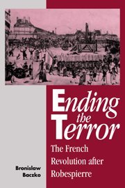 Ending the Terror: The French Revolution after Robespierre (Msh)