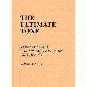 Ultimate Tone, Volume I (Modifying and Custom Building Tube Guitar Amps, Volume ()