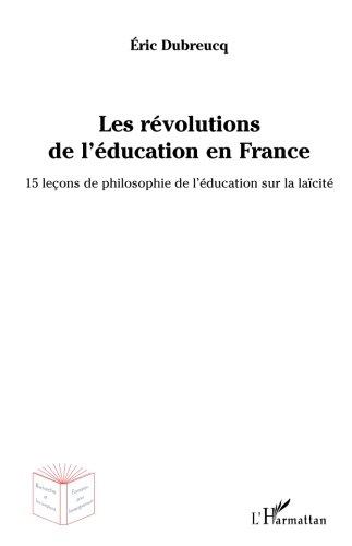 Les révolutions de l'éducation en France: 15 leçons de philosophie de l'éducation sur la laïcité (French Edition) PDF