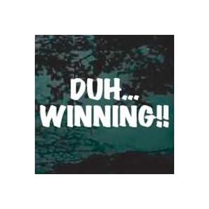 DUH... WINNING! funny die cut Charlie Sheen vinyl decal sticker, White