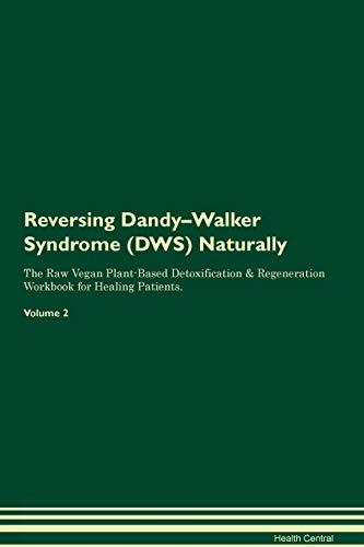 Reversing Dandy-Walker Syndrome (Dws) Naturally the Raw Vegan Plant-Based Detoxification & Regeneration Workbook for Healing Patients. Volume - Walker Dandy