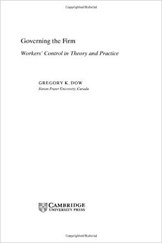 Governing the Firm Workers' Control in Theory and Practice [Paperback] [Jan 01, 2017] Gregory K. Dow