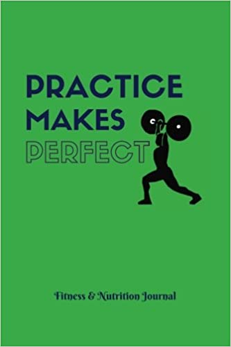 Practice Makes Perfect Fitness & Nutrition Journals: Green ...