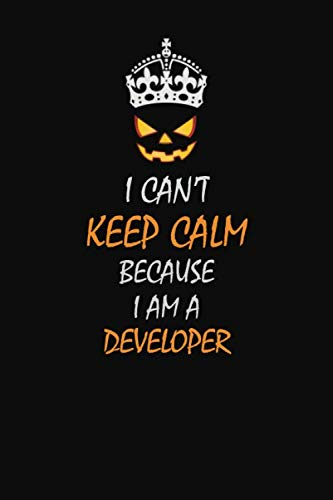 Halloween Ideas For The Workplace (I Can't Keep Calm Because I Am A  Developer: Halloween themed Career Pride Quote  6x9 Blank Lined   Notebook)