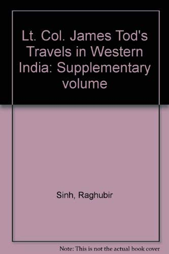 Lt. Col. James Tods travels in western India: Supplementary volume James Tod