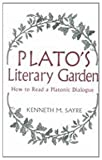 Plato's Literary Garden : How to Read a Platonic Dialogue, Sayre, Kenneth M., 0268038767