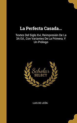 La Perfecta Casada... Textes del Siglo XVI, Reimpresión de la 3a Ed., Con Variantes de la Primera, Y Un Prólogo  [de Leon, Luis] (Tapa Dura)