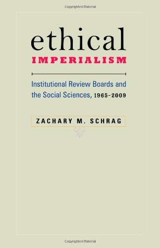 Read Online Zachary M. Schrag'sEthical Imperialism: Institutional Review Boards and the Social Sciences, 1965--2009 [Hardcover](2010) pdf