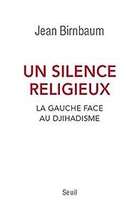 Un silence religieux : La gauche face au djihadisme par Jean Birnbaum