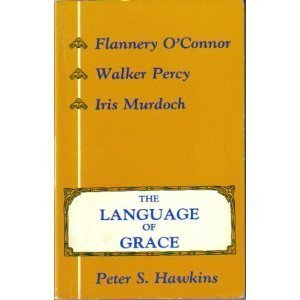 The Language of Grace: Flannery O'Connor, Walker Percy, & Iris Murdoch