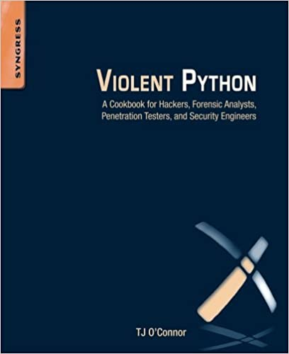 Violent Python: A Cookbook for Hackers, Forensic Analysts