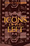 Icons of the Left : Benjamin and Eisenstein, Picasso and Kafka after the Fall of Communism, Werckmeister, Otto Karl, 0226893553