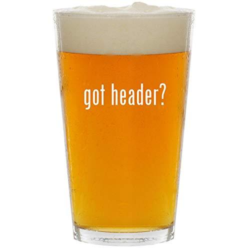 01 Shorty Headers - got header? - Glass 16oz Beer Pint